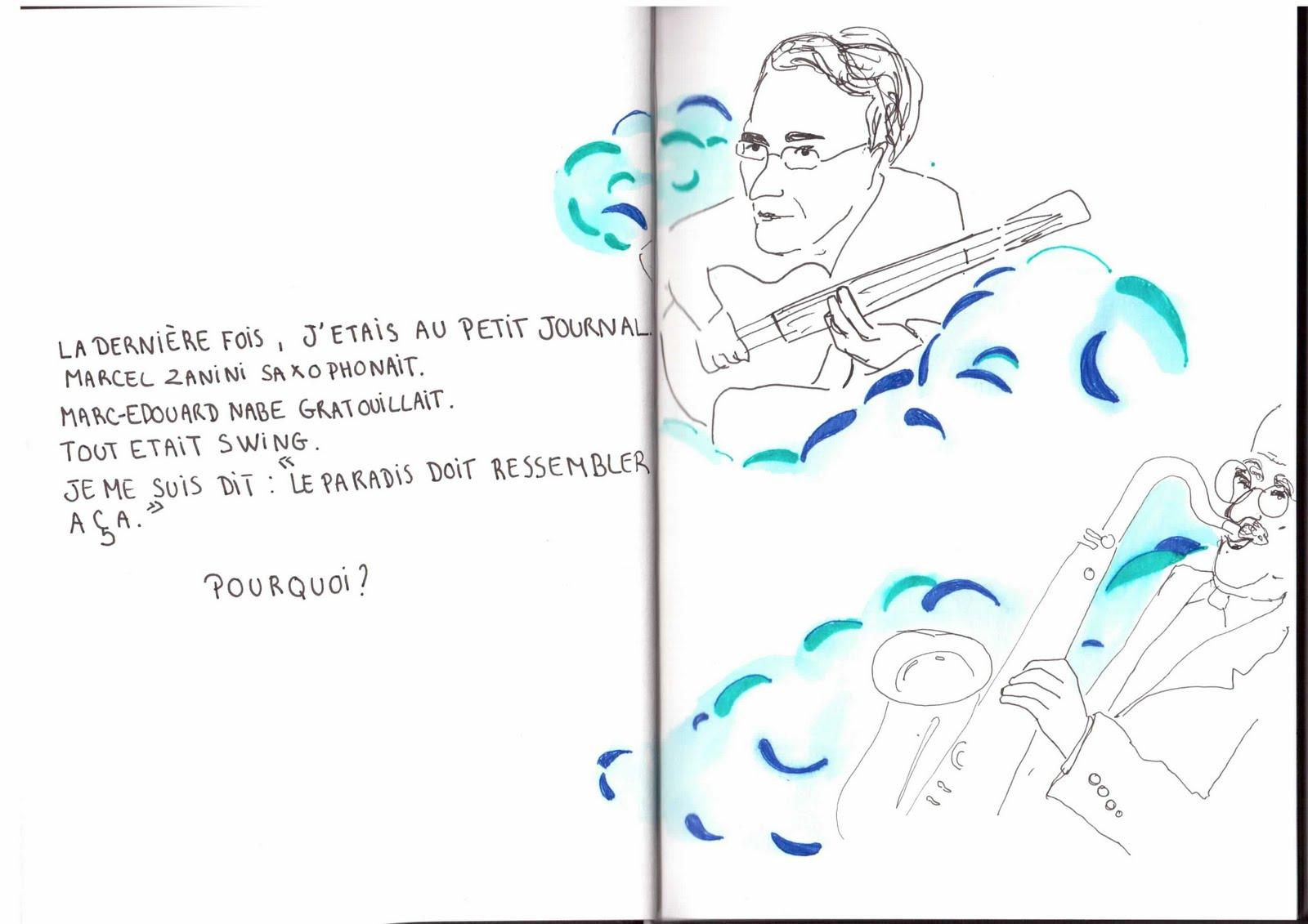 """dessin de Marthe P. - La dernière fois, j'étais au Petit Journal. Marcel Zanini saxophonait. Marc-Edouard Nabe gratouillait. Tout était swing. Je me suis dit : """"Le paradis doit ressembler à ça"""". Pourquoi ?"""