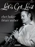 Let's Get Lost (1988) is a American documentary film about the turbulent life and career of jazz trumpeter Chet Baker written and directed by Bruce Weber (source wikipedia)